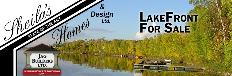 Sheila's State of the Art Homes and Design Ltd. Lake Front for Sale
